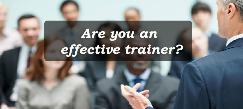are you an effective trainer - effective trainer