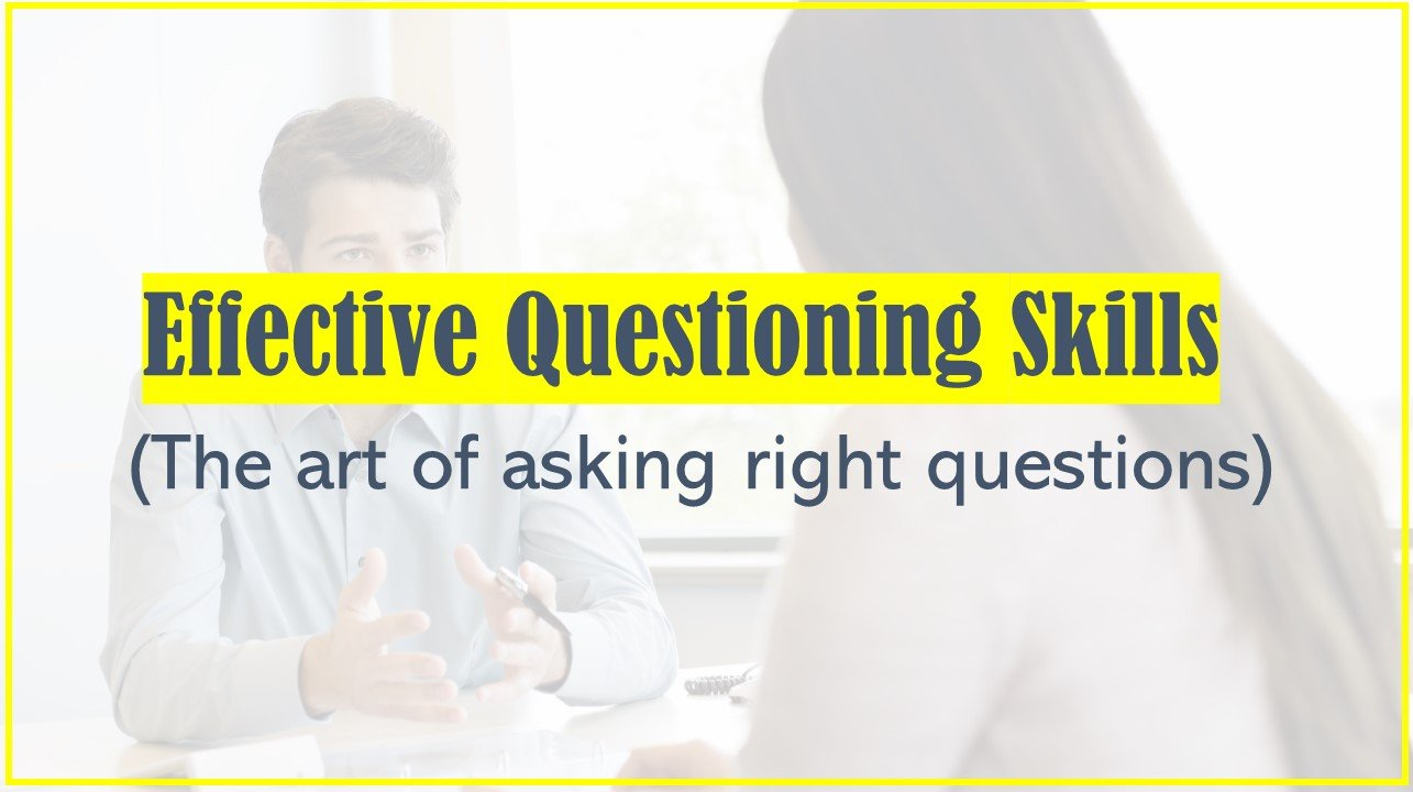 Questioning skills - Effective Questioning Skills
