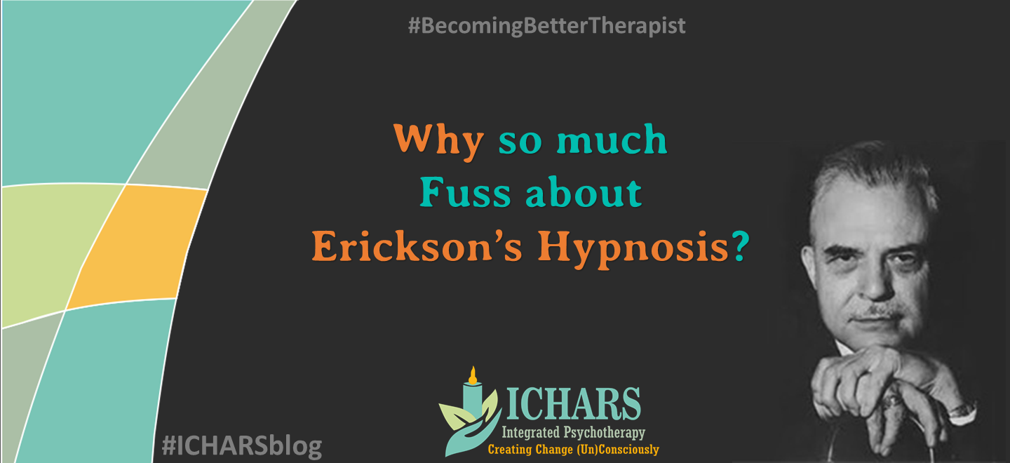 Learn Ericksonian Hypnosis with ICHARS - Why so much fuss about Milton Erickson's Hypnosis?